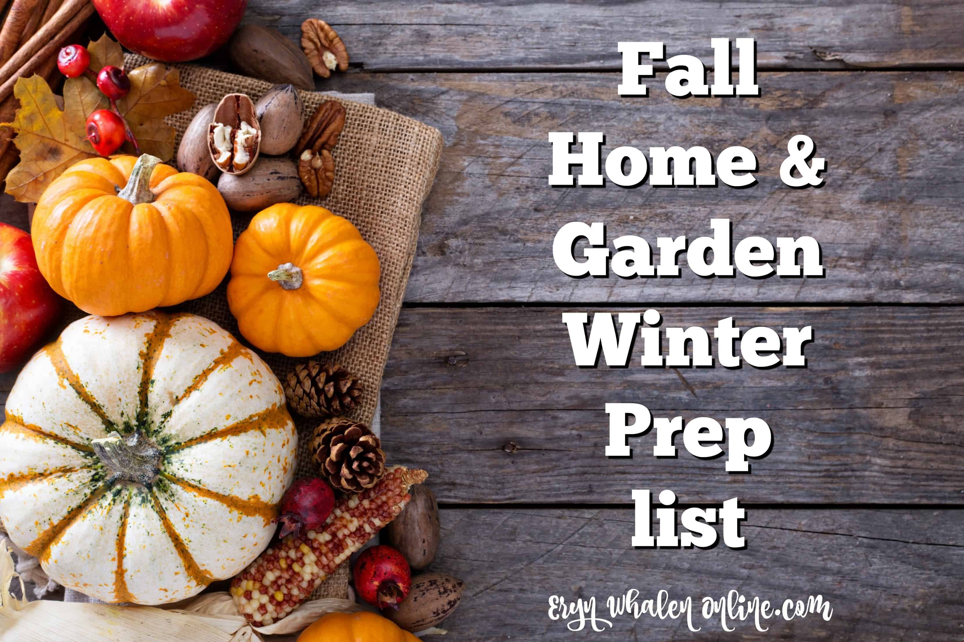 Fall Home Garden Winter Prep Checklist Eryn Whalen
