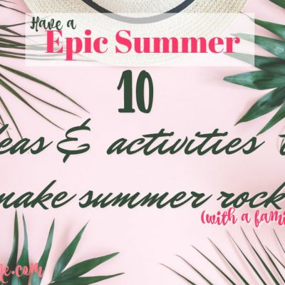 10 ideas & activities to have an epic summer